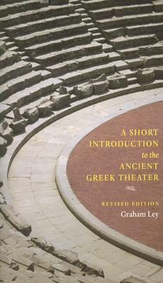 A Short Introduction to the Ancient Greek Theater By Ley, Graham