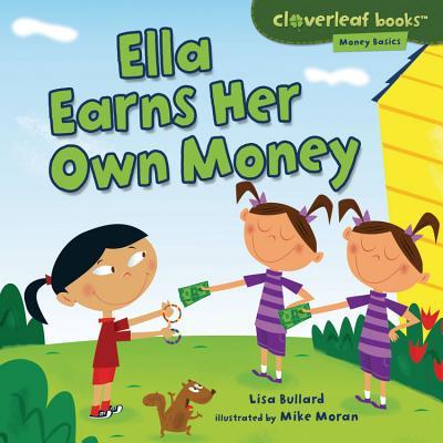 Ella Earns Her Own Money By Bullard, Lisa/ Moran, Mike (ILT)